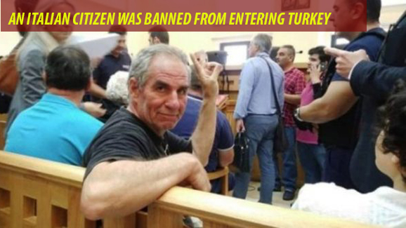 AN ITALIAN CITIZEN WAS BANNED FROM ENTERING TURKEY